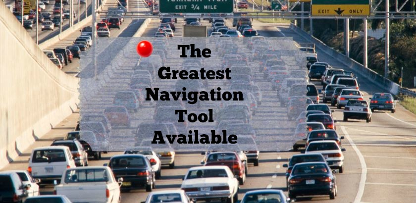 The Greatest Navigation Tool Available