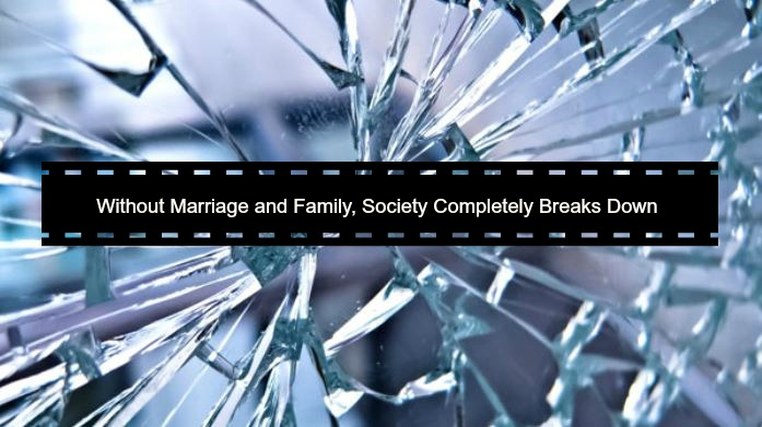 Without Strong Marriages and Families, Society Completely Breaks Down