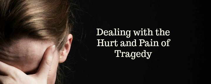 Dealing with the Hurt and Pain of Tragedy